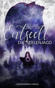 Entseelt: Die Seelenjagd von Celine Trotzek