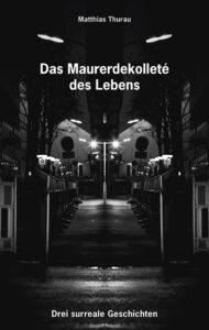 Das Maurerdekolté des Lebens von Matthias Thurau