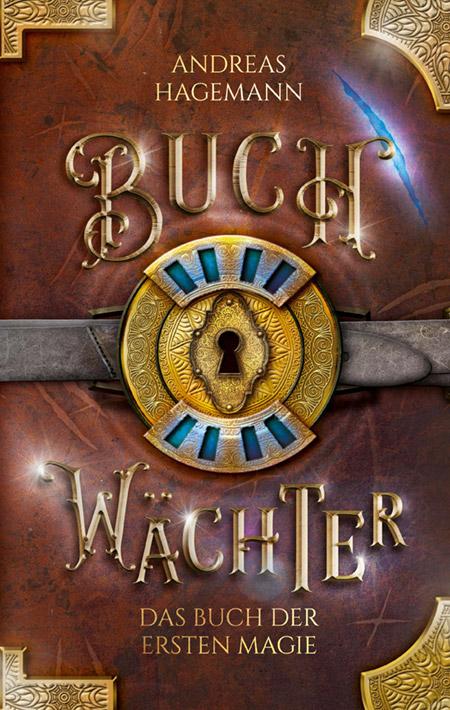 Buchwächter: Das Buch der ersten Magie von Andreas Hagemann