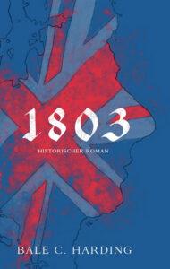 1803: Historischer Roman von Bale C. Harding
