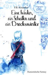 Eine Wirtin, ein Schatten und ein Dreckswinter von F.B. Knauder