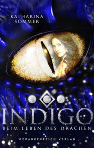 Indigo: Beim Leben des Drachen – Katharina Sommer