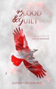 Blood and Guilt: Geschichten aus Dumornay von Sophie Grossalber