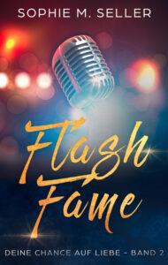 Flash Fame: Deine Chance auf Liebe (2) von Sophie M. Seller