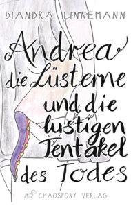 Andrea die Lüsterne und die lustigen Tentakel des Todes vonDiandra Linnemann