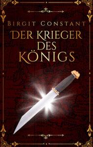 Der Krieger des Königs von Birgit Constant