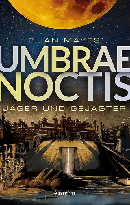 Umbrae Noctis: Jäger und Gejagter von Elian Mayes