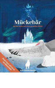Mückebär und die Suche nach dem geraubten Winter von Anne-Friederike Heinrich