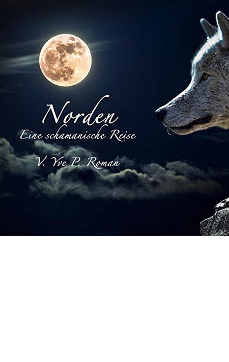 Norden: Eine schamanische Reise von V. Yve P. Roman