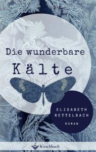 Die wunderbare Kälte –Elisabeth Rettelbach