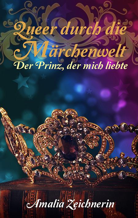 Queer durch die Märchenwelt: Der Prinz, der mich liebte von Amalia Zeichnerin
