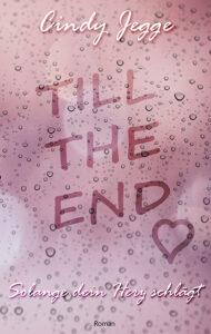 Till the End: Solange dein Herz schlägt von Cindy Jegge