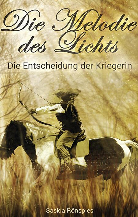 Die Melodie des Lichts: Die Entscheidung der Kriegerin von Saskia Rönspies