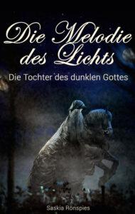 Die Melodie des Lichts: Die Tochter des dunklen Gottes von Saskia Rönspies