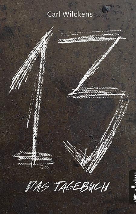 Dreizehn: Das Tagebuch von Carl Wilckens