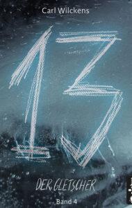 Dreizehn: Der Gletscher von Carl Wilckens
