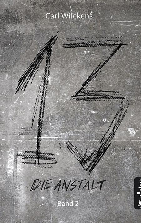 Dreizehn: Die Anstalt von Carl Wilckens