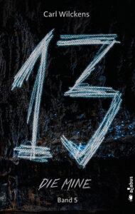 Dreizehn: Die Mine von Carl Wilckens