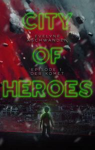 City of Heroes: Episode 1 Der Komet von Evelyne Aschwanden