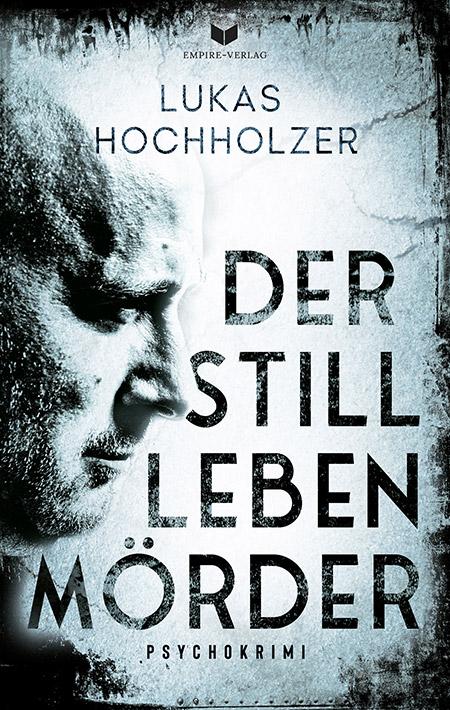 Der Stilllebenmörder von Lukas Hochholzer