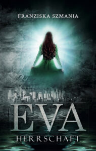 EVA: Herrschaft vonFranziska Szmania