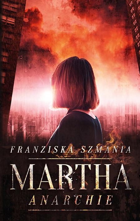 MARTHA: Anarchie vonFranziska Szmania