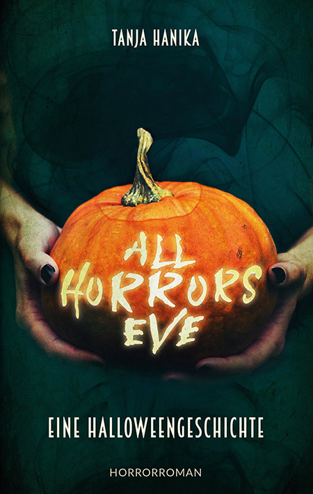 All Horrors Eve: Eine Halloweengeschichte – Tanja Hanika