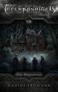 Die Totenbändiger: Das Herrenhaus – Nadine Erdmann