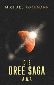 Die DREE Saga: A.A.A. – Michael Rothmann